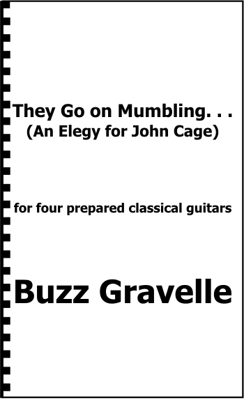 Buzz Gravelle: They Go on Mumbling . . . (an elegy for John Cage)